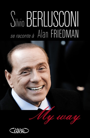 My way ebook by Silvio Berlusconi,Alan Friedman