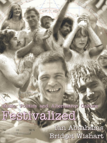Festivalized: Music, Politics & Alternative Culture ebook by Ian Abrahams,Bridget Wishart