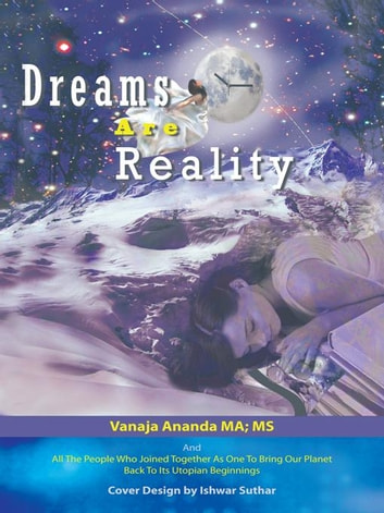 Dreams Are Reality - Reprogram Your Subconscious And Obtain Your Dreams ebook by Vanaja Ananda MA; MS