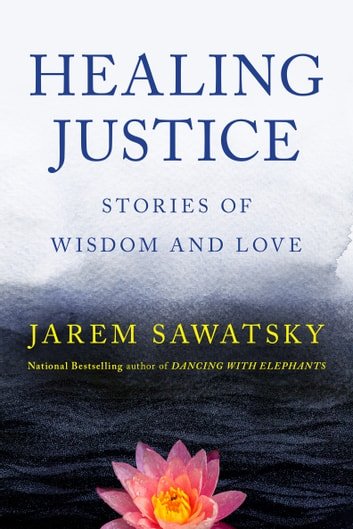 Healing Justice - Stories of Wisdom and Love ebook by Jarem Sawatsky