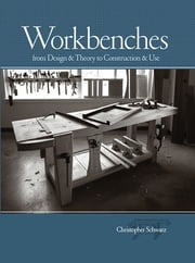 Workbenches - From Design And Theory To Construction And Use ebook by Christopher Schwarz