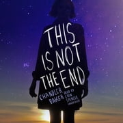 This Is Not the End audiobook by Chandler Baker