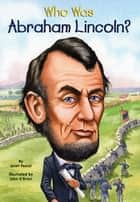 Who Was Abraham Lincoln? ebook by Janet Pascal,Nancy Harrison,John O'Brien