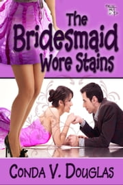 The Bridesmaid Wore Stains ebook by Conda V. Douglas