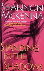 Standing In The Shadows ebook by Shannon Mckenna