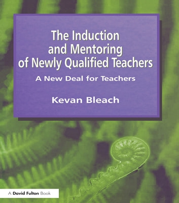 Induction and mentoring of newly qualified teachers ebook by kevan induction and mentoring of newly qualified teachers a new deal for teachers ebook by kevan fandeluxe Choice Image