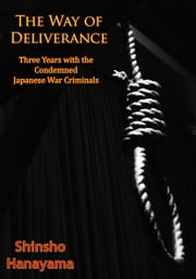 The Way of Deliverance - Three Years with the Condemned Japanese War Criminals ebook by Shinsho Hanayama, Hideo Suzuki