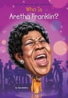Who Is Aretha Franklin? ebook by Gregory Copeland, Nico Medina, Who HQ