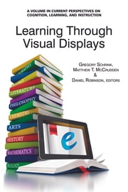Learning Through Visual Displays ebook by Gregory Schraw,Matthew T. McCrudden,Daniel Robinson