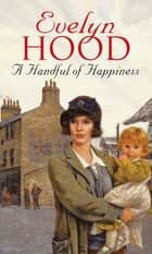 A Handful Of Happiness ebook by Evelyn Hood