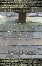 A Means to an Ens ebook by David J. Lovato