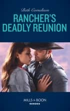 Rancher's Deadly Reunion (Mills & Boon Heroes) (The McCall Adventure Ranch, Book 1) ebook by Beth Cornelison