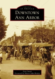 Downtown Ann Arbor ebook by Patti Smith,Mayor John Hieftje