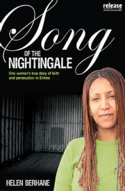 Song of the Nightingale - One Woman's True Story of Faith and Persecution in Eritrea ebook by Helen Berhane