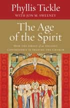 The Age of the Spirit ebook by Phyllis Tickle,Jon M Sweeney