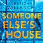 Someone Else's House - You're not the only one with the key... audiobook by Jessica Vallance