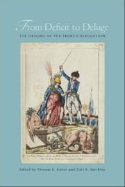 From Deficit to Deluge - The Origins of the French Revolution ebook by Thomas Kaiser,Dale Van Kley