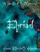 Ehriad: A Novella of the Otherworld ebook by Jenna Elizabeth Johnson