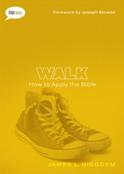 Walk - How to Apply the Bible ebook by James L. Nicodem,Joseph M. Stowell III
