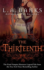 The Thirteenth - A Vampire Huntress Legend ebook by L. A. Banks