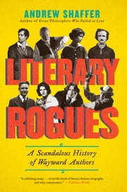 Literary Rogues - A Scandalous History of Wayward Authors ebook by Andrew Shaffer