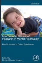International Review of Research in Mental Retardation - Health Issues Among Persons with Down Syndrome ebook by Richard Urbano