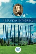 Essays of Henry David Thoreau - Walking ebook by Henry David Thoreau