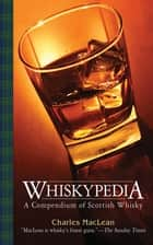 Whiskypedia - A Compendium of Scottish Whisky ebook by Charles MacLean, John MacPherson