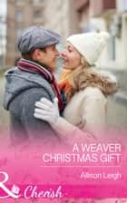 A Weaver Christmas Gift (Mills & Boon Cherish) (Return to the Double C, Book 7) ebook by Allison Leigh