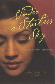 Under a Starless Sky - A Family's Escape From Iran ebook by Banafsheh Serov