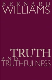 Truth and Truthfulness - An Essay in Genealogy ebook by Bernard Williams