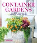 Container Gardens - Over 200 Fresh Ideas For Indoor And Outdoor ebook by The Editors of Southern Living Magazine