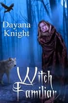 Witch Familiar ebook by Dayana Knight