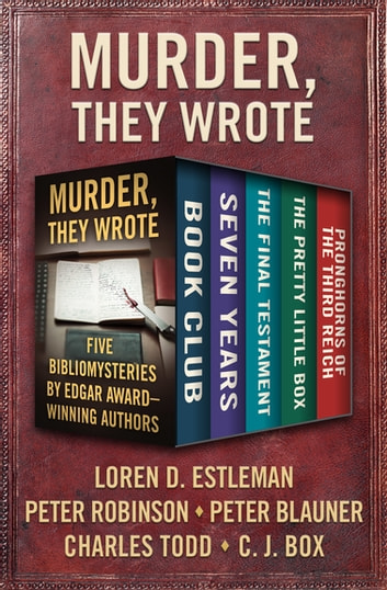 Murder, They Wrote - Five Bibliomysteries by Edgar Award–Winning Authors ebook by Peter Blauner,Loren D. Estleman,C. J. Box,Charles Todd,Peter Robinson