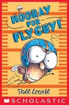 Fly Guy #6: Hooray for Fly Guy! ebook by Tedd Arnold