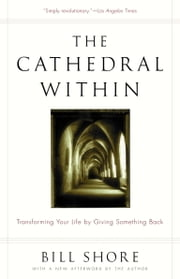 The Cathedral Within - Transforming Your Life by Giving Something Back ebook by Bill Shore