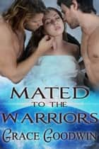 Mated to the Warriors ebook by Grace Goodwin