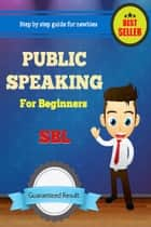 Public Speaking for Beginners ebook by SBL