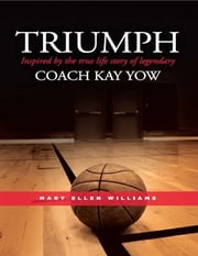 Triumph: Inspired by the True Life Story of Legendary Coach Kay Yow ebook by Mary Ellen Williams