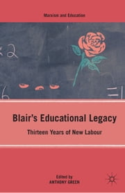 Blair's Educational Legacy - Thirteen Years of New Labour ebook by A. Green