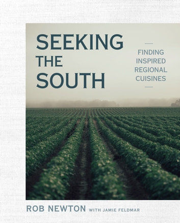 Seeking the South - Finding Inspired Regional Cuisines ebook by Rob Newton