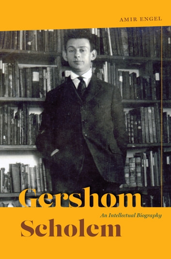 Gershom Scholem - An Intellectual Biography ebook by Amir Engel