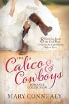 The Calico and Cowboys Romance Collection - 8 Novellas from the Old West Celebrate the Lighthearted Side of Love ebook by Mary Connealy