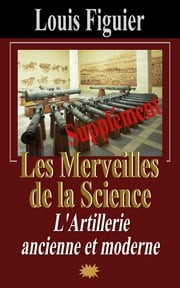 Les Merveilles de la science/Artillerie moderne - Supplément ebook by Kobo.Web.Store.Products.Fields.ContributorFieldViewModel