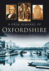 Grim Almanac of Oxfordshire ebook by Nicola Sly