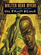 The Dream Bearer ebook by Walter Dean Myers