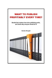 Booklet About Niche Publishing: Want to Publish Profitably Every Time? ebook by Gordon Burgett