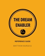 The Dream Enabler: Reference Guide ebook by Matthew Burgess