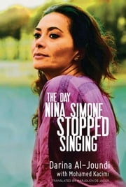 The Day Nina Simone Stopped Singing ebook by Darina Al-Joundi,Mohamed Kacimi,Marjolijn de Jager