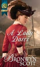 A Lady Dares (Mills & Boon Historical) (Ladies of Impropriety, Book 3) ebook by Bronwyn Scott